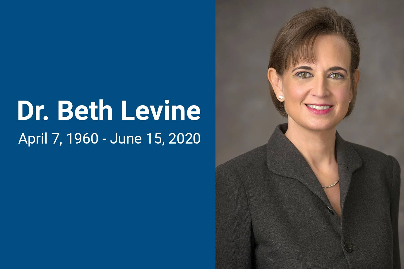 Woman with short brown hair and gray jacket. Text reads Dr. Beth Levine, April 7, 1960 – June 15, 2020